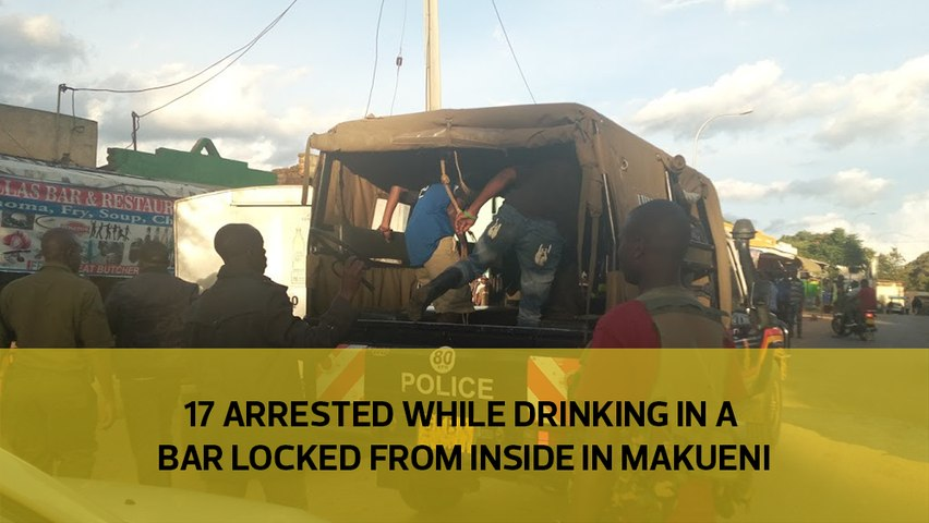 17 arrested while drinking in a bar locked from inside in Makueni