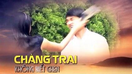 Chàng Trai Không Biêt Ghen - Tập 12