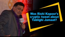 Was Rishi Kapoor's cryptic tweet about Tablighi Jamaat?