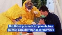 Bill Gates presenta un plan de tres puntos para derrotar al coronavirus