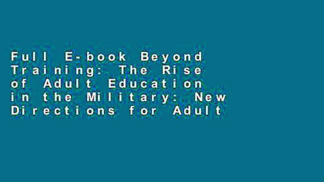 Full E-book Beyond Training: The Rise of Adult Education in the Military: New Directions for Adult