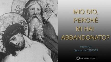 Quartetto IN CANTICIS - MIO DIO, PERCHÉ MI HAI ABBANDONATO- salmo 21