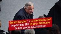 Gérard Larcher : « La mondialisation ne peut pas être le bouc émissaire de nos propres abandons»