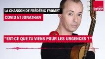 """Covid et Jonathan chantent """"Est-ce que tu viens pour les urgences ?"""" - La chanson de Frédéric Fromet"""