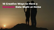 10 Creative Ways to Have a Romantic Date Night at Home