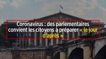 Coronavirus : des parlementaires convient les citoyens à préparer « le jour d'après »