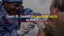 Covid-19 : bientôt des essais de vaccin en RDC ?