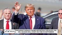 President Trump Expects Fans Back in Stadiums By August, Football Season to Start On-Time