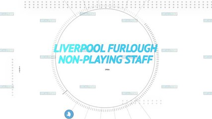 Liverpool furlough non-playing staff