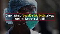 Coronavirus: envolée des décès à New York, qui appelle à l'aide