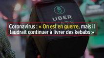 Coronavirus : « On est en guerre, mais il faudrait continuer à livrer des kebabs »