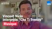 """Vincent Niclo interprète """"Che Ti Trovero"""" chez lui"""