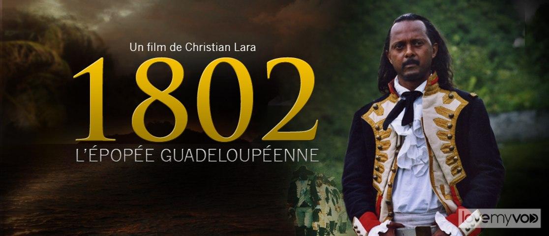 1802, L'ÉPOPÉE GUADELOUPÉENNE - VOD GRATUITE PENDANT LE CONFINEMENT