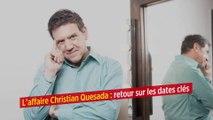 L'affaire Christian Quesada : retour sur les dates clés