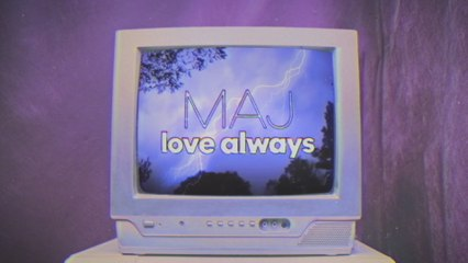 MAJ - Love Always