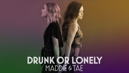 Maddie & Tae - Drunk Or Lonely