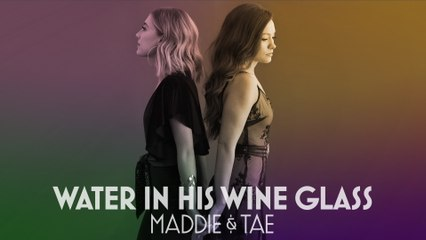 Maddie & Tae - Water In His Wine Glass
