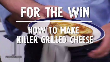 How To Make Killer Grilled Cheese - For The Win