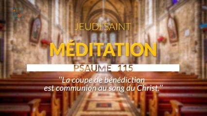 MÉDITATION  Psaume  115 La coupe de bénédiction est communion au sang du Christ.