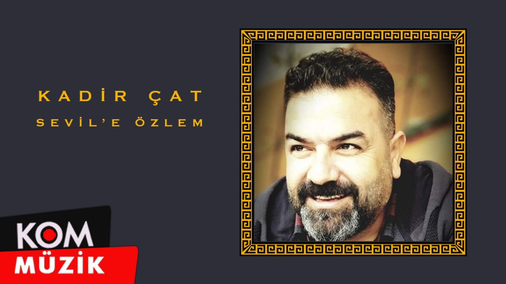 Kadir Çat - Sevil'e Özlem (2020 © Kom Müzik)