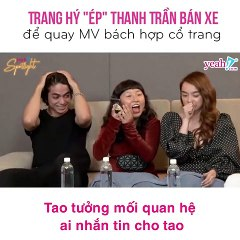 Trang Hý -ép- Thanh Trần bán xe để đóng MV bách hợp cổ trang - Yeah1 Spotlight