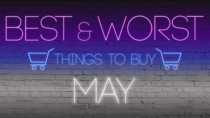 Best and Worst Things to Buy in May 2020