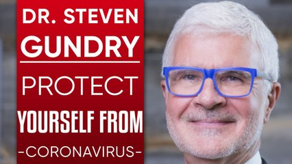 DR. STEVEN GUNDRY - WHY PEOPLE ARE DYING FROM COVID-19 & HOW TO PROTECT YOURSELF FROM CORONAVIRUS