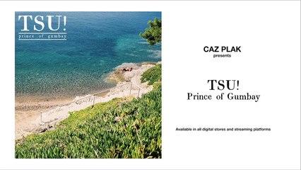 "Caz Plak presents ""TSU! - Prince of Gumbay"" (Official Audio)"