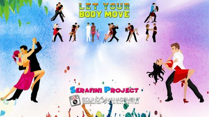SERAFINI PROJECT - Let Your Body Move