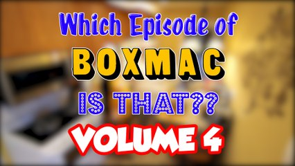 Which Episode of BoxMac is That? Volume 4