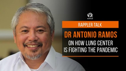 Rappler Talk: Dr Antonio Ramos on how Lung Center is fighting the pandemic