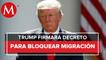 Donald Trump firmará decreto que prohíbe la migración en Estados Unidos