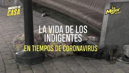 LA VIDA DE LOS INDIGENTES EN TIEMPOS DE CORONAVIRUS