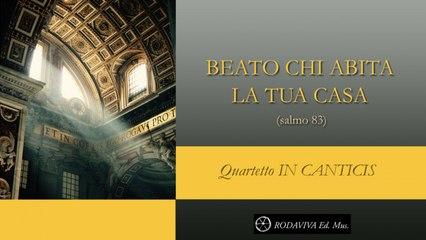 Quartetto IN CANTICIS - BEATO CHI ABITA LA TUA CASA - salmo 83