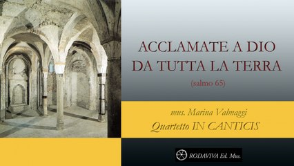 Quartetto IN CANTICIS - ACCLAMATE A DIO DA TUTTA LA TERRA - salmo65