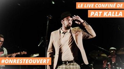 Le live confiné de Pat Kalla | On Reste Ouvert
