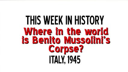 This Week in History - The Death of Mussolini