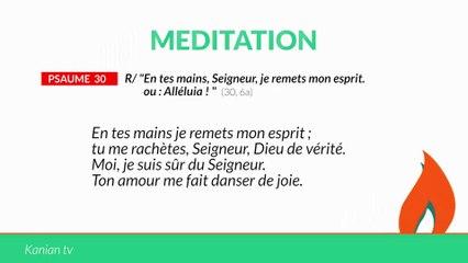 """MÉDITATION Psaume 30: """"En tes mains, Seigneur, je remets mon esprit. ou : Alléluia !"""
