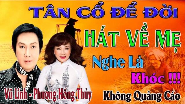 tân cổ giao duyên Vũ Linh Phương Hồng Thủy hát về mẹ Để Đời- ca cổ cải lương ca vọng cổ Nghe Là Khóc