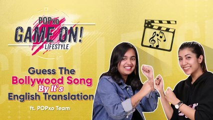 Guess The Bollywood Song By Its English Translation ft. POPxo Team - POPxo Game On_irdsxOFrNsk
