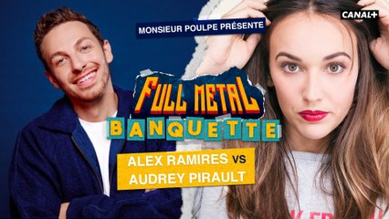 Audrey Pirault VS Alex Ramires - FULL METAL BANQUETTE présenté par Monsieur Poulpe