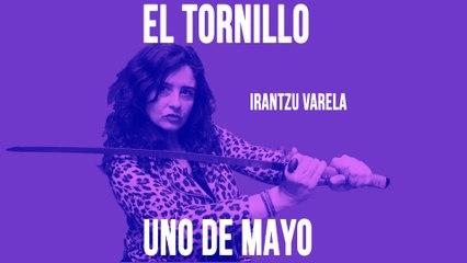 Irantzu Varela, El Tornillo y 'el Uno de Mayo' - En la Frontera, 30 de abril de 2020