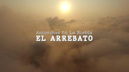 El Arrebato - Antorchas En La Niebla