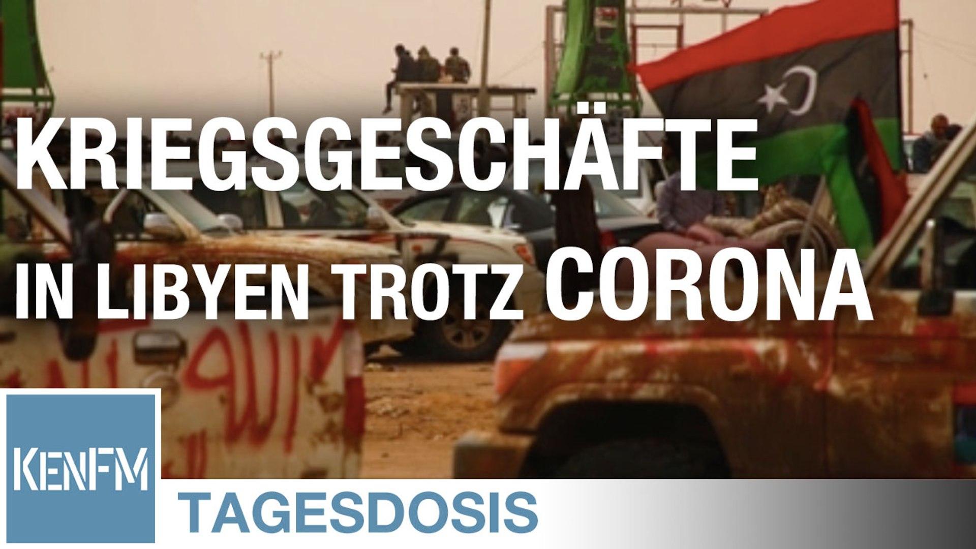 Tagesdosis 2.5.2020 - Trotz Corona-Pandemie: Das Geschäft mit dem Krieg in Libyen läuft weiter