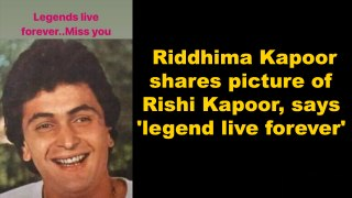Riddhima Kapoor shares picture of Rishi Kapoor, says 'legend live forever'