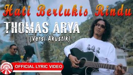 Thomas Arya - Hati Berlukis Rindu (Versi Akustik) [Official Lyric Video HD]