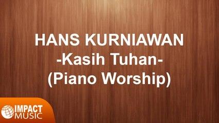 Hans Kurniawan - Kasih Tuhan (Piano Worship)