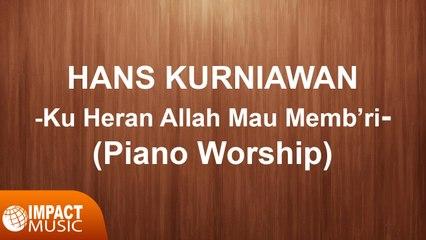 Hans Kurniawan - Ku Heran Allah Mau Membri (Piano Worship)