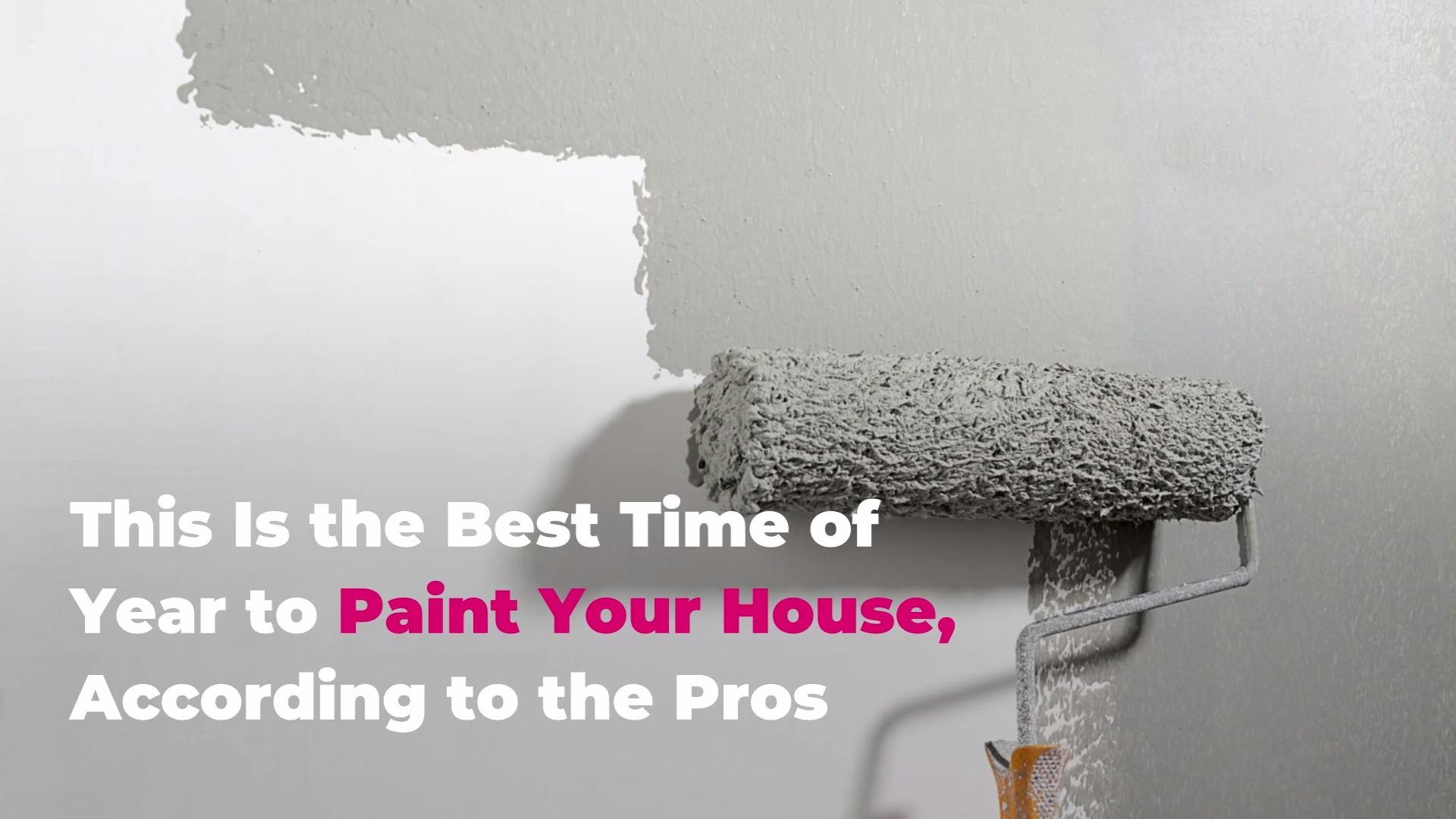 This Is The Best Time Of Year To Paint Your House According
