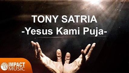 Tony Satria - Yesus Kami Puja